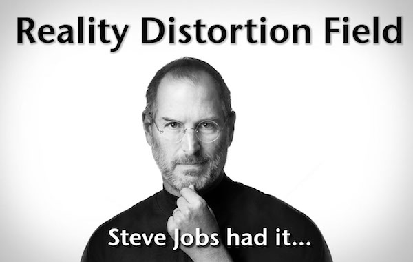 Reality Distortion Field - Steve Jobs had it...
